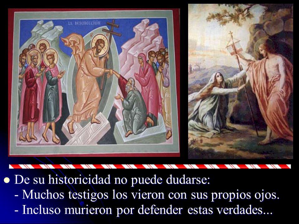 De su historicidad no puede dudarse: De su historicidad no puede dudarse: - Muchos testigos los vieron con sus propios ojos. - Incluso murieron por de