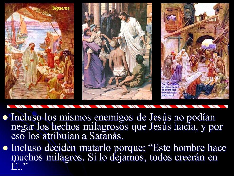 Incluso los mismos enemigos de Jesús no podían negar los hechos milagrosos que Jesús hacía, y por eso los atribuían a Satanás. Incluso los mismos enem
