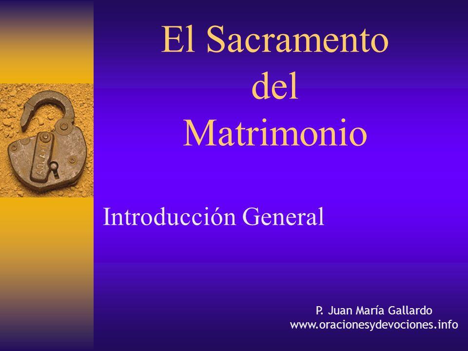 El Sacramento del Matrimonio Introducción General P. Juan María Gallardo www.oracionesydevociones.info
