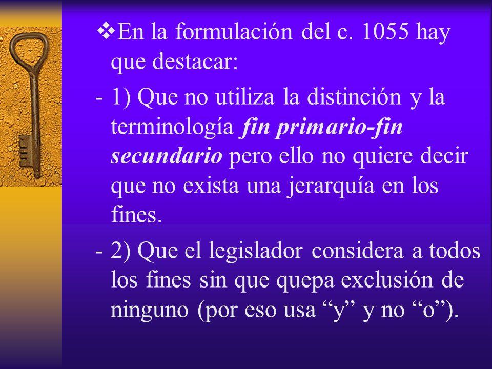 En la formulación del c. 1055 hay que destacar: -1) Que no utiliza la distinción y la terminología fin primario-fin secundario pero ello no quiere dec