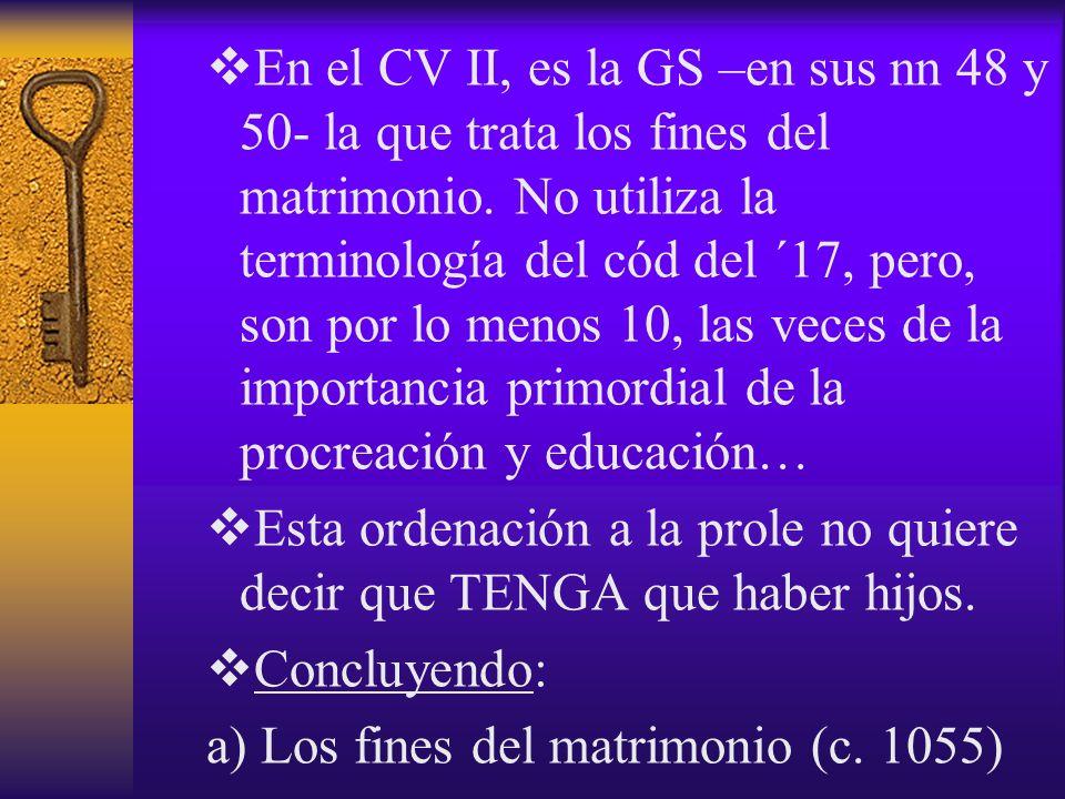 En el CV II, es la GS –en sus nn 48 y 50- la que trata los fines del matrimonio. No utiliza la terminología del cód del ´17, pero, son por lo menos 10