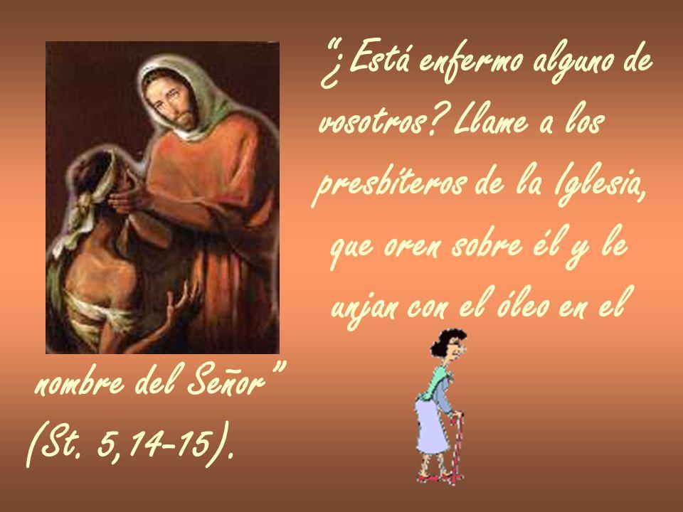 ¿Está enfermo alguno de vosotros? Llame a los presbíteros de la Iglesia, que oren sobre él y le unjan con el óleo en el nombre del Señor (St. 5,14-15)