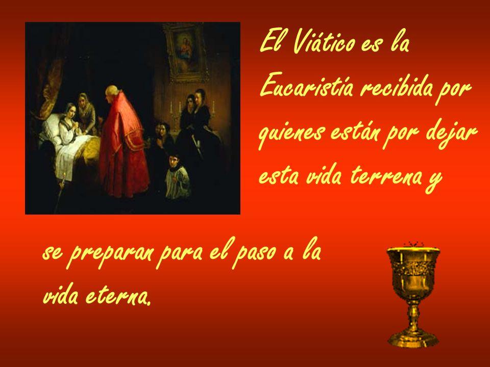 El Viático es la Eucaristía recibida por quienes están por dejar esta vida terrena y se preparan para el paso a la vida eterna.