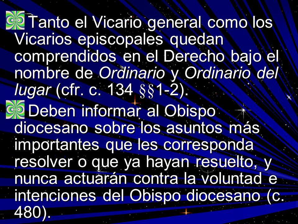 Tanto el Vicario general como los Vicarios episcopales quedan comprendidos en el Derecho bajo el nombre de Ordinario y Ordinario del lugar (cfr. c. 13