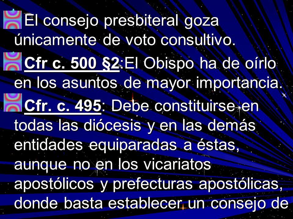 El consejo presbiteral goza únicamente de voto consultivo. El consejo presbiteral goza únicamente de voto consultivo. Cfr c. 500 §2:El Obispo ha de oí