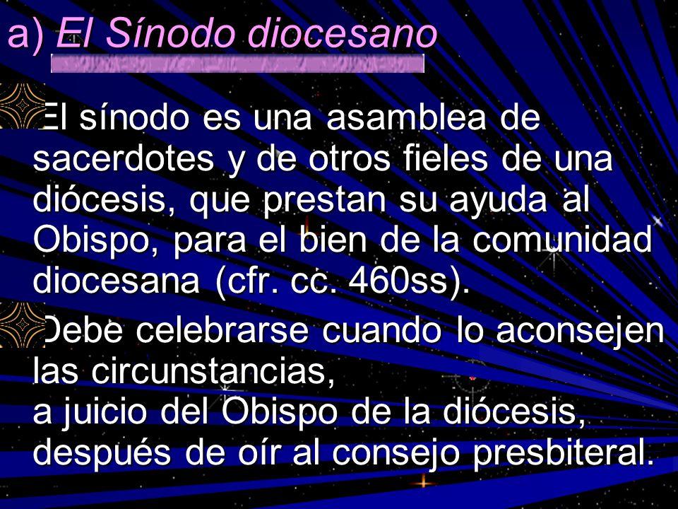 a) El Sínodo diocesano El sínodo es una asamblea de sacerdotes y de otros fieles de una diócesis, que prestan su ayuda al Obispo, para el bien de la c