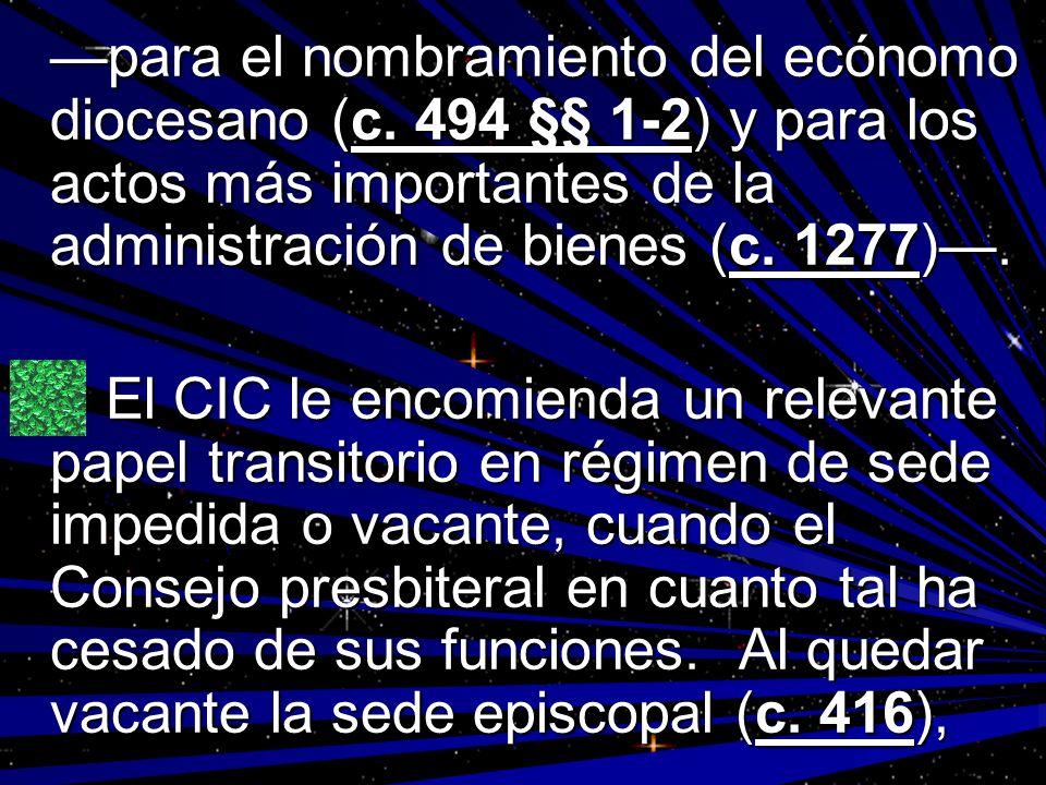 para el nombramiento del ecónomo diocesano (c. 494 §§ 1-2) y para los actos más importantes de la administración de bienes (c. 1277). El CIC le encomi