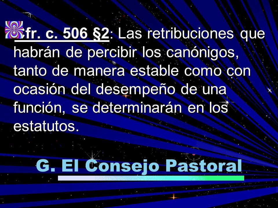 Cfr. c. 506 §2 : Las retribuciones que habrán de percibir los canónigos, tanto de manera estable como con ocasión del desempeño de una función, se det