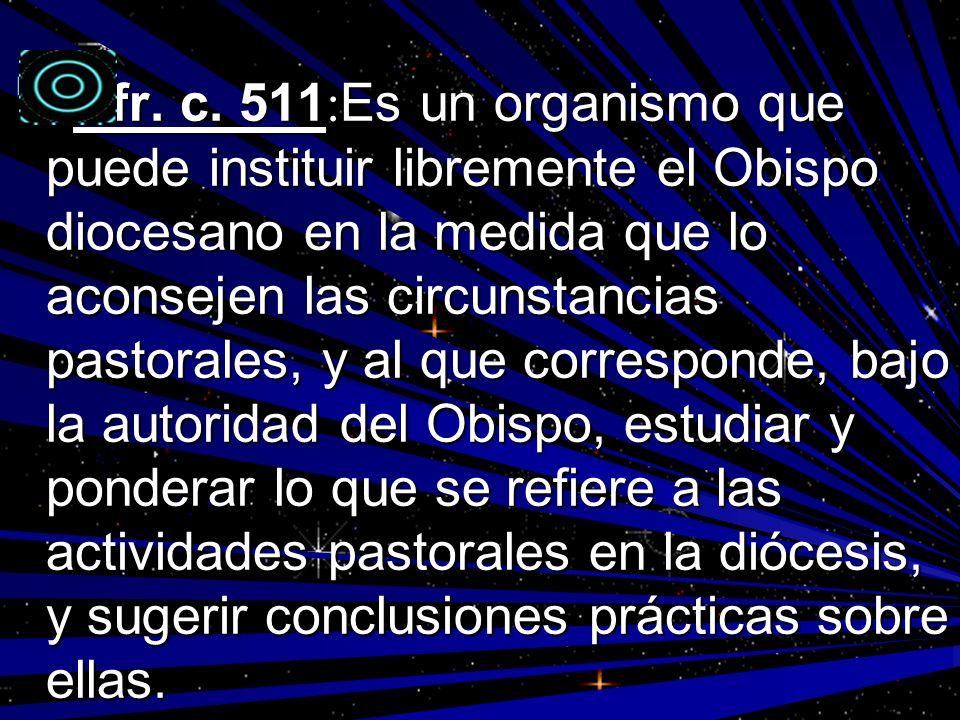 Cfr. c. 511 : Es un organismo que puede instituir libremente el Obispo diocesano en la medida que lo aconsejen las circunstancias pastorales, y al que