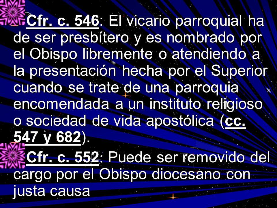 Cfr. c. 546: El vicario parroquial ha de ser presbítero y es nombrado por el Obispo libremente o atendiendo a la presentación hecha por el Superior cu