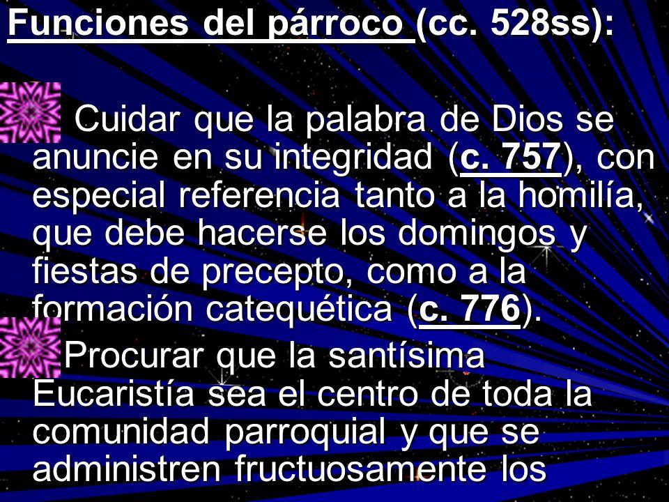 Funciones del párroco (cc. 528ss): Cuidar que la palabra de Dios se anuncie en su integridad (c. 757), con especial referencia tanto a la homilía, que