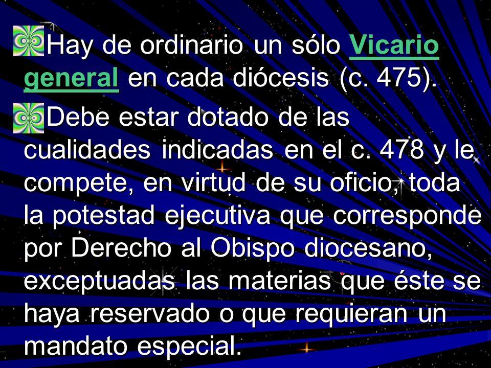 Hay de ordinario un sólo Vicario general en cada diócesis (c. 475). Hay de ordinario un sólo Vicario general en cada diócesis (c. 475). Debe estar dot