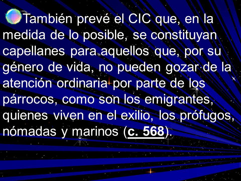 También prevé el CIC que, en la medida de lo posible, se constituyan capellanes para aquellos que, por su género de vida, no pueden gozar de la atenci