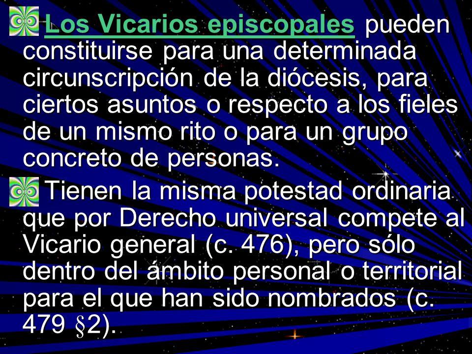 Los Vicarios episcopales pueden constituirse para una determinada circunscripción de la diócesis, para ciertos asuntos o respecto a los fieles de un m