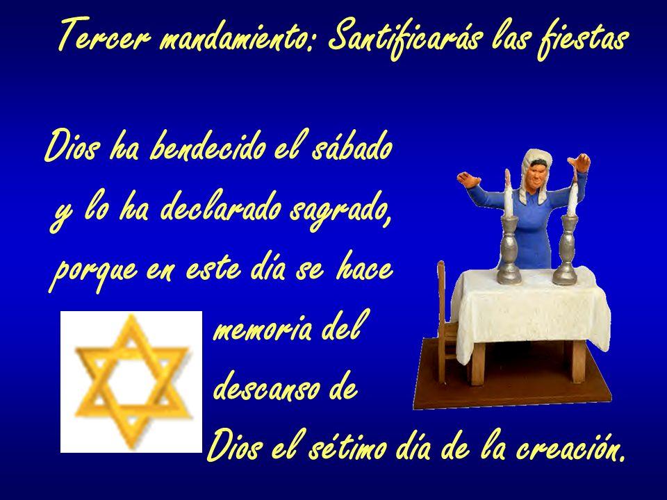 Tercer mandamiento: Santificarás las fiestas Dios ha bendecido el sábado y lo ha declarado sagrado, porque en este día se hace memoria del descanso de