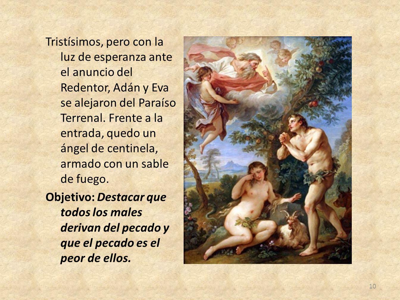 Tristísimos, pero con la luz de esperanza ante el anuncio del Redentor, Adán y Eva se alejaron del Paraíso Terrenal. Frente a la entrada, quedo un áng