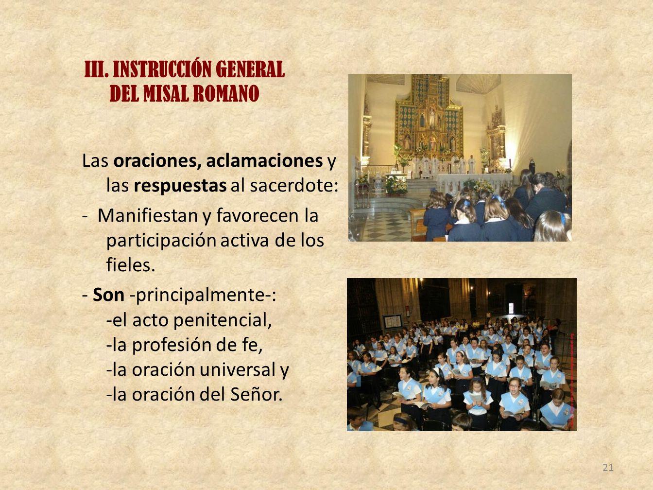 III. INSTRUCCIÓN GENERAL DEL MISAL ROMANO Las oraciones, aclamaciones y las respuestas al sacerdote: - Manifiestan y favorecen la participación activa