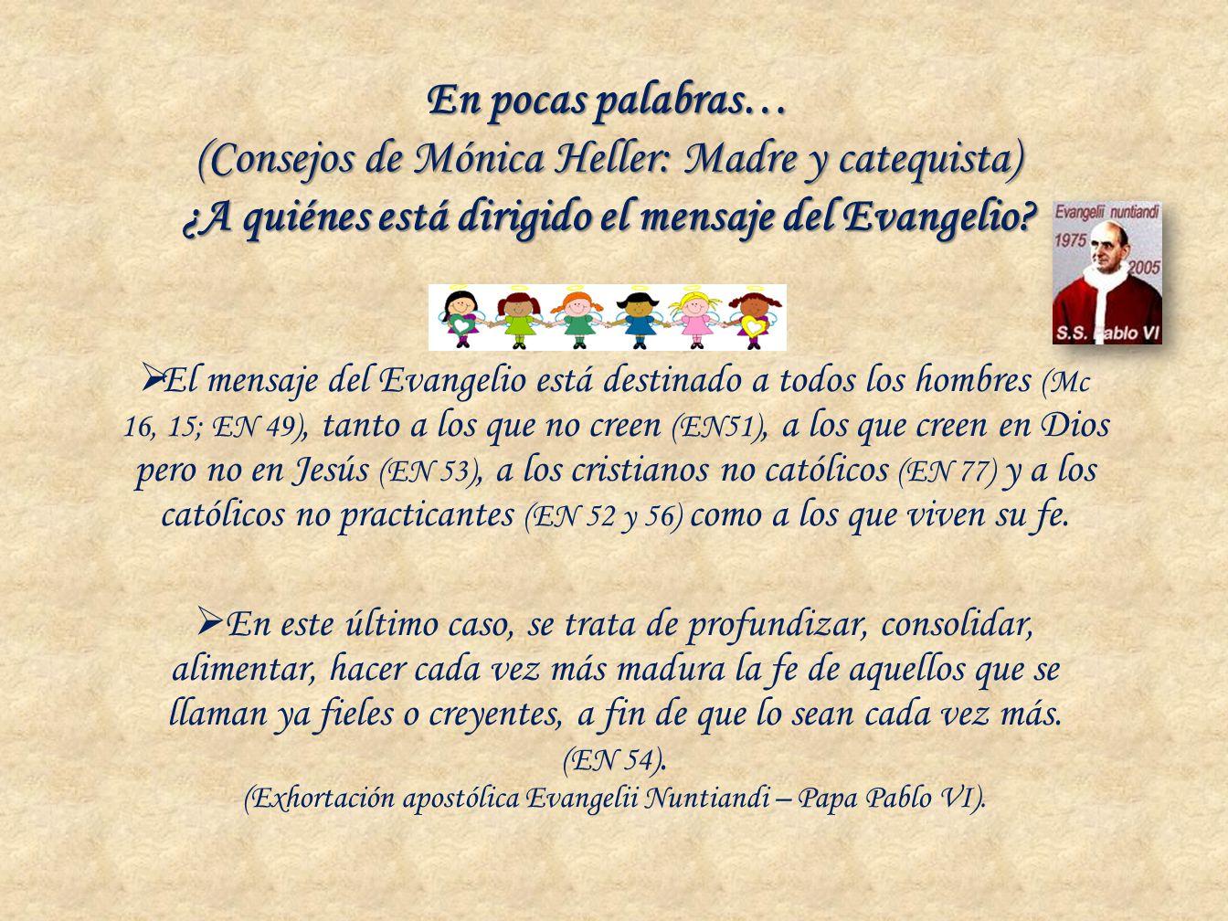 En pocas palabras… (Consejos de Mónica Heller: Madre y catequista) ¿A quiénes está dirigido el mensaje del Evangelio? El mensaje del Evangelio está de