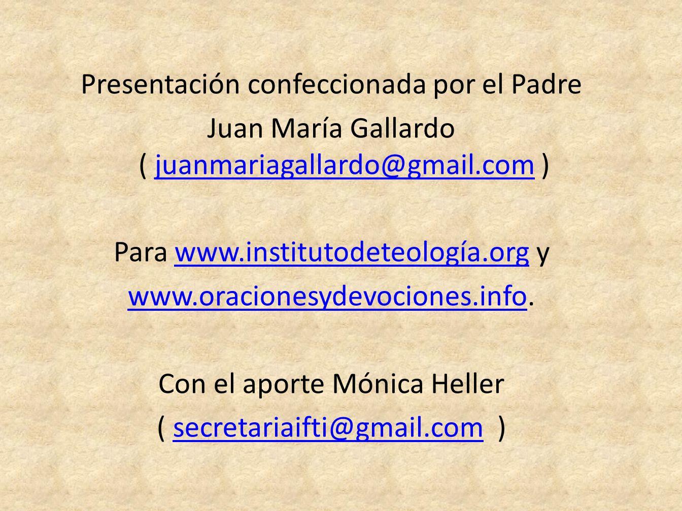 Presentación confeccionada por el Padre Juan María Gallardo ( juanmariagallardo@gmail.com )juanmariagallardo@gmail.com Para www.institutodeteología.org ywww.institutodeteología.org www.oracionesydevociones.infowww.oracionesydevociones.info.