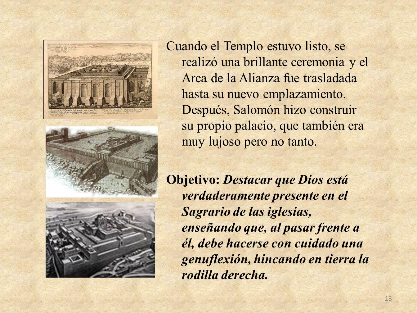 Cuando el Templo estuvo listo, se realizó una brillante ceremonia y el Arca de la Alianza fue trasladada hasta su nuevo emplazamiento. Después, Salomó