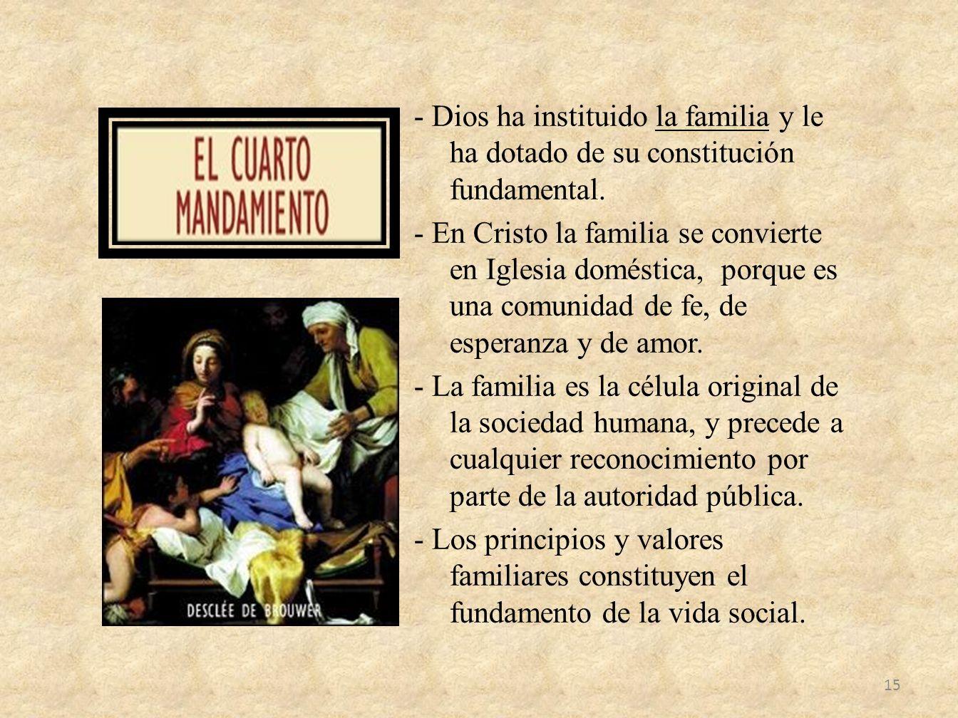 - Dios ha instituido la familia y le ha dotado de su constitución fundamental. - En Cristo la familia se convierte en Iglesia doméstica, porque es una