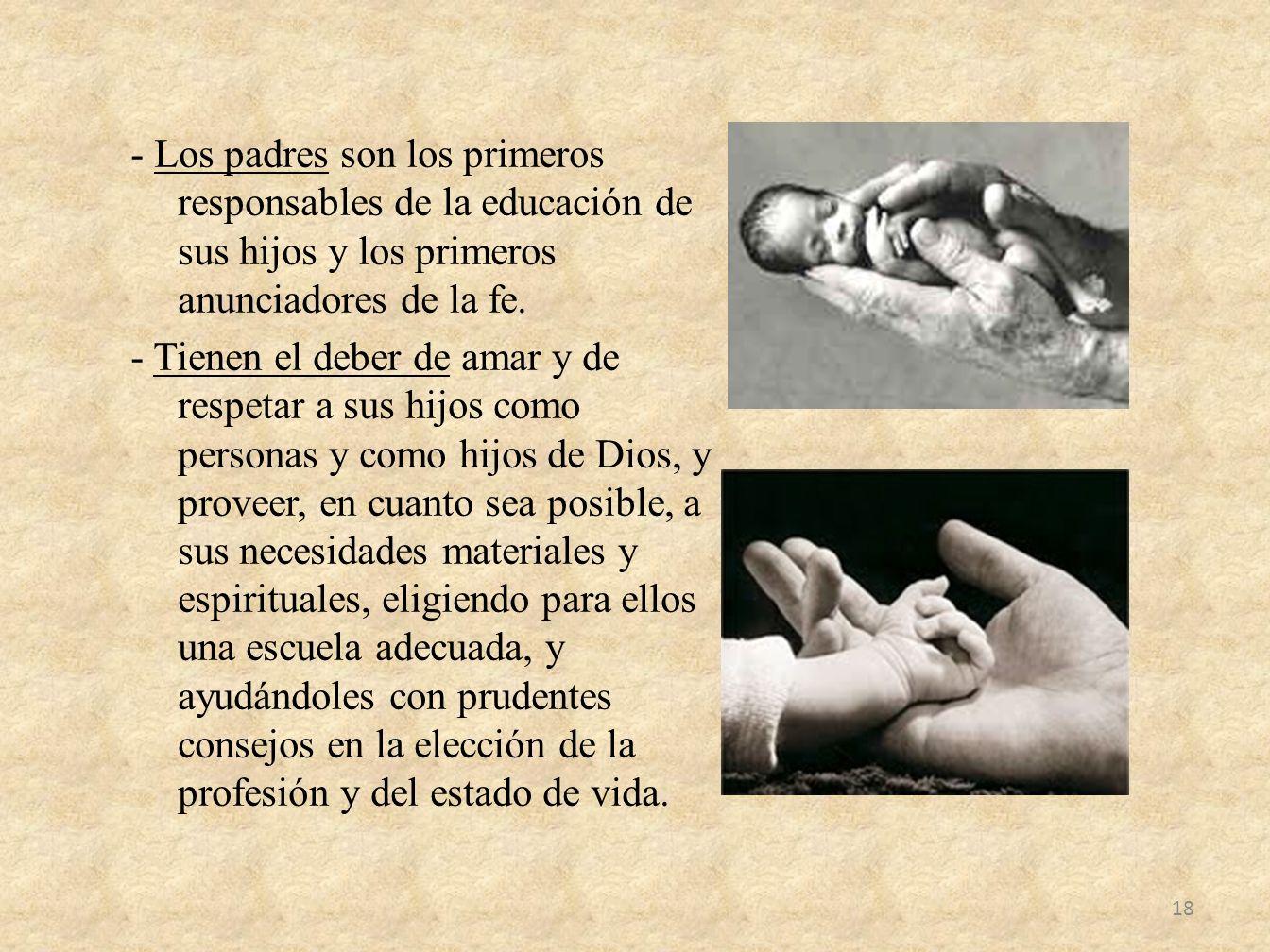 - Los padres son los primeros responsables de la educación de sus hijos y los primeros anunciadores de la fe. - Tienen el deber de amar y de respetar