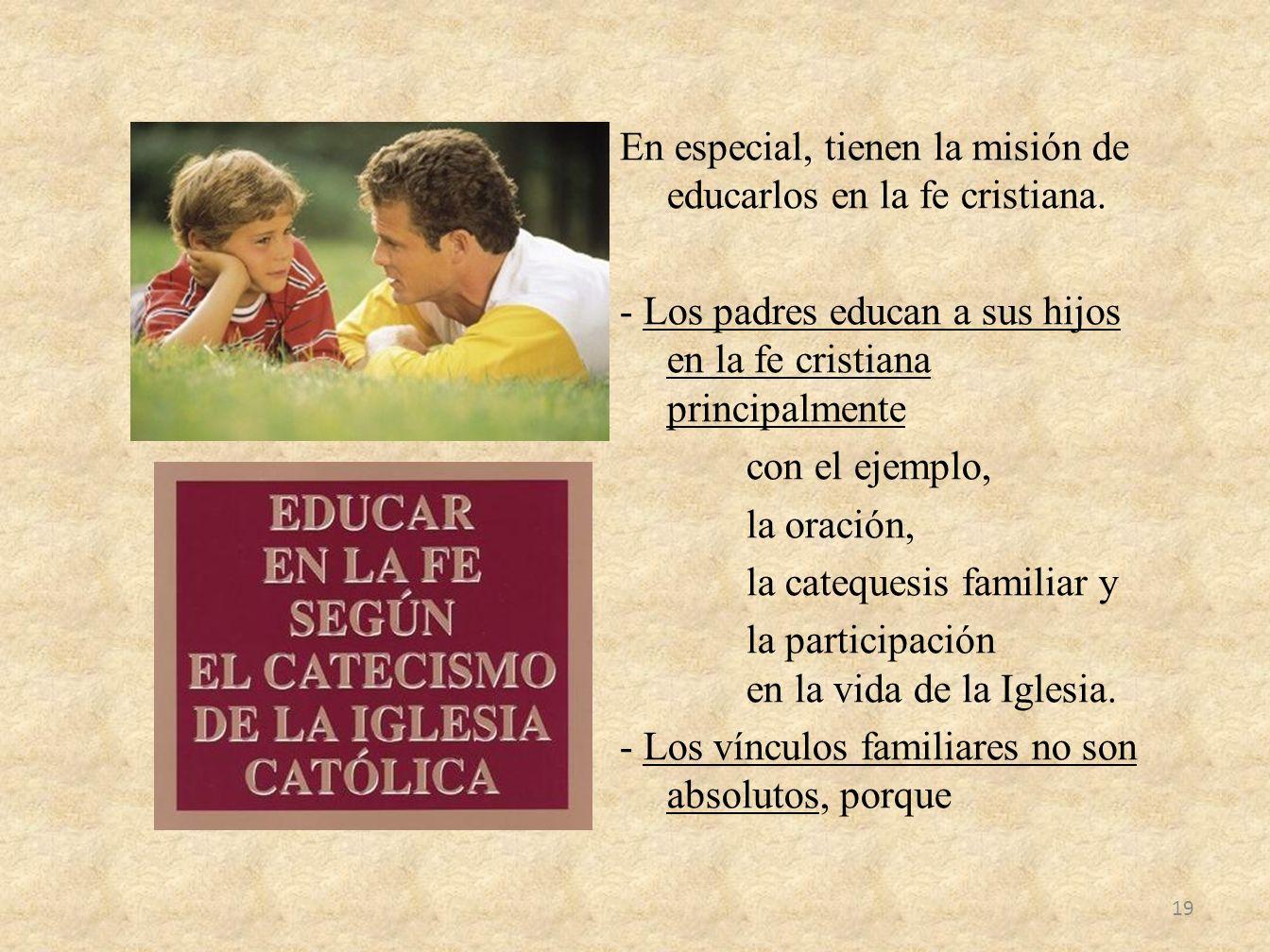 En especial, tienen la misión de educarlos en la fe cristiana. - Los padres educan a sus hijos en la fe cristiana principalmente con el ejemplo, la or