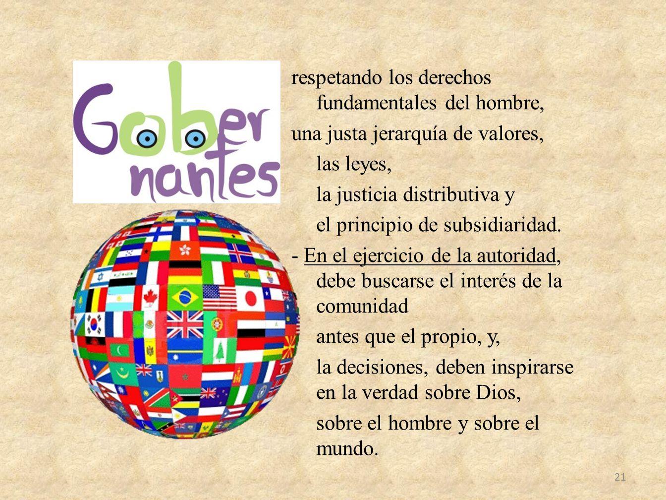 respetando los derechos fundamentales del hombre, una justa jerarquía de valores, las leyes, la justicia distributiva y el principio de subsidiaridad.