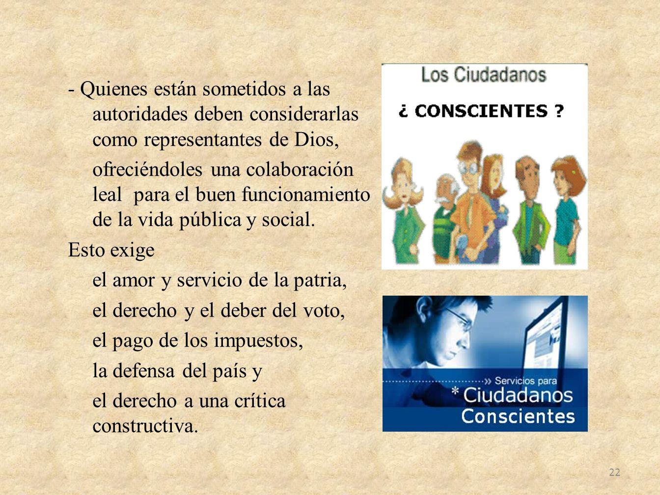 - Quienes están sometidos a las autoridades deben considerarlas como representantes de Dios, ofreciéndoles una colaboración lealpara el buen funcionam