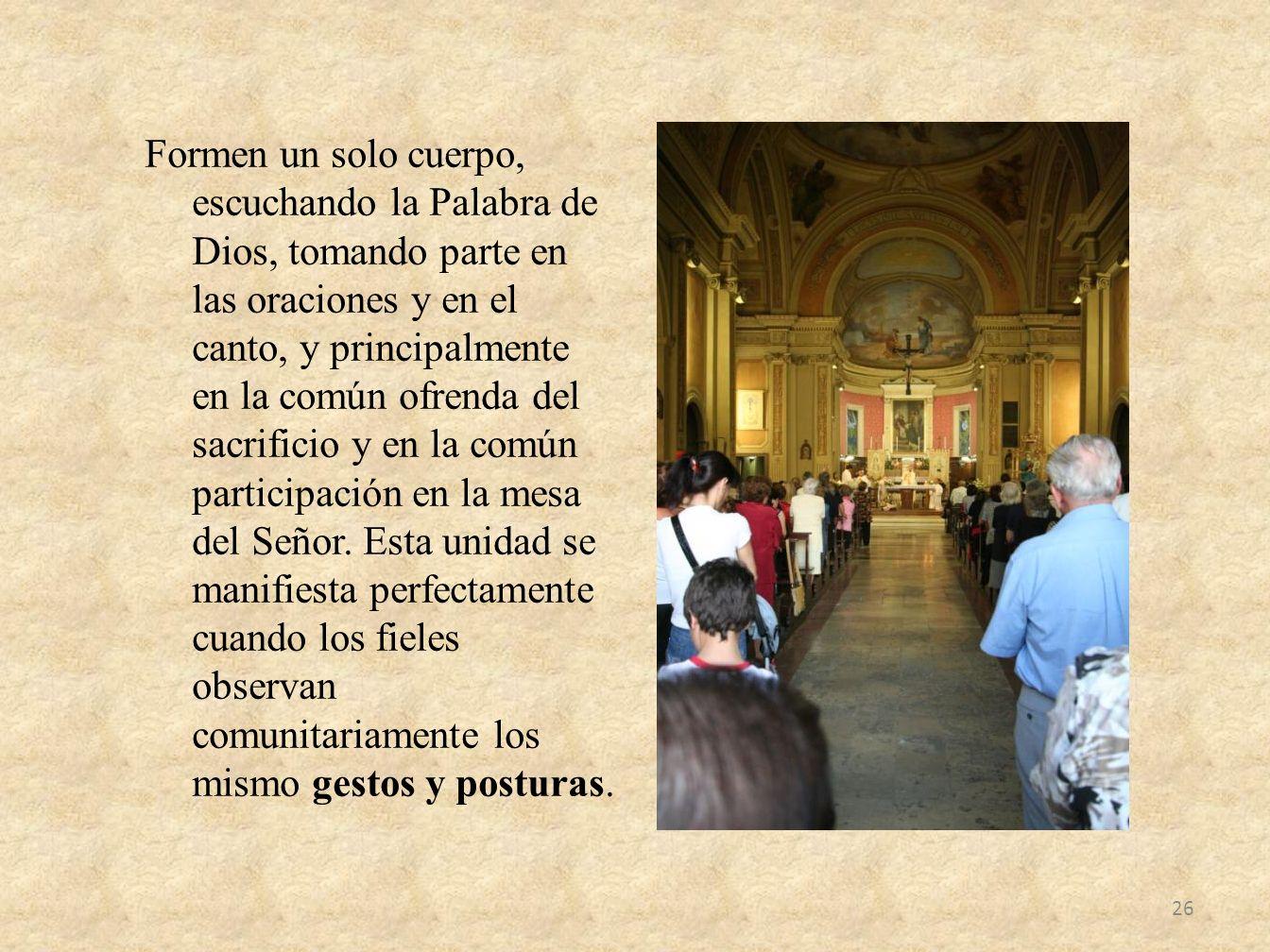 Formen un solo cuerpo, escuchando la Palabra de Dios, tomando parte en las oraciones y en el canto, y principalmente en la común ofrenda del sacrifici