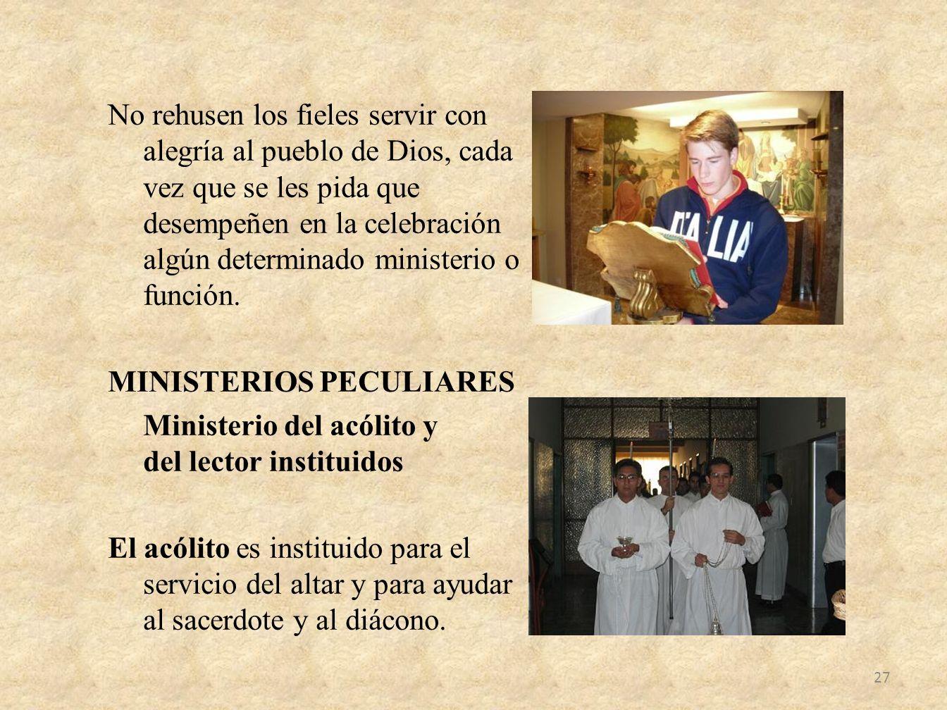 No rehusen los fieles servir con alegría al pueblo de Dios, cada vez que se les pida que desempeñen en la celebración algún determinado ministerio o f