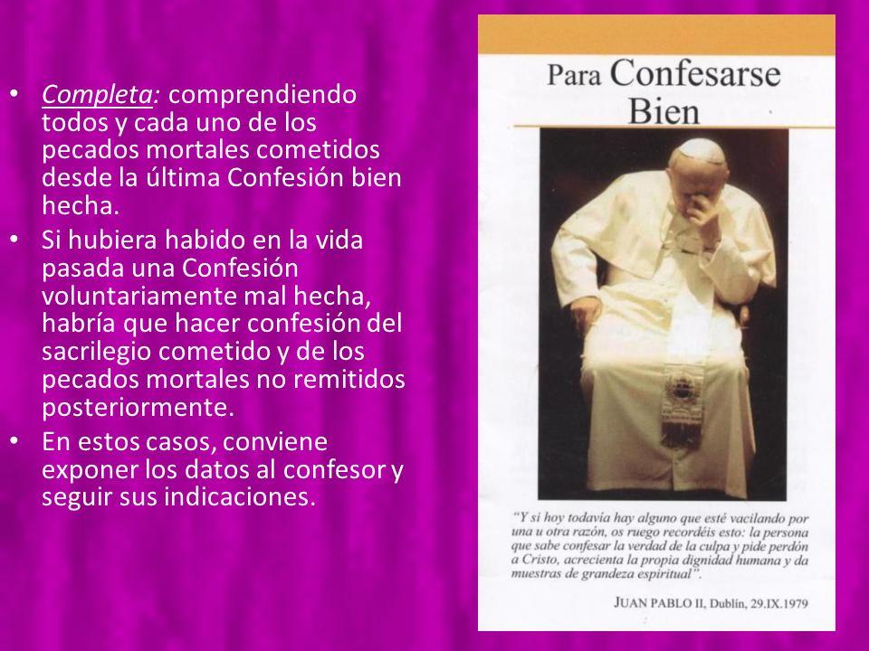 Completa: comprendiendo todos y cada uno de los pecados mortales cometidos desde la última Confesión bien hecha. Si hubiera habido en la vida pasada u