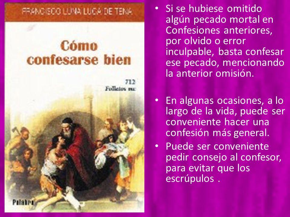 Si se hubiese omitido algún pecado mortal en Confesiones anteriores, por olvido o error inculpable, basta confesar ese pecado, mencionando la anterior