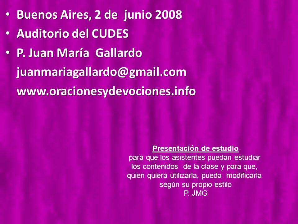 Buenos Aires, 2 de junio 2008 Buenos Aires, 2 de junio 2008 Auditorio del CUDES Auditorio del CUDES P. Juan María Gallardo P. Juan María Gallardojuanm