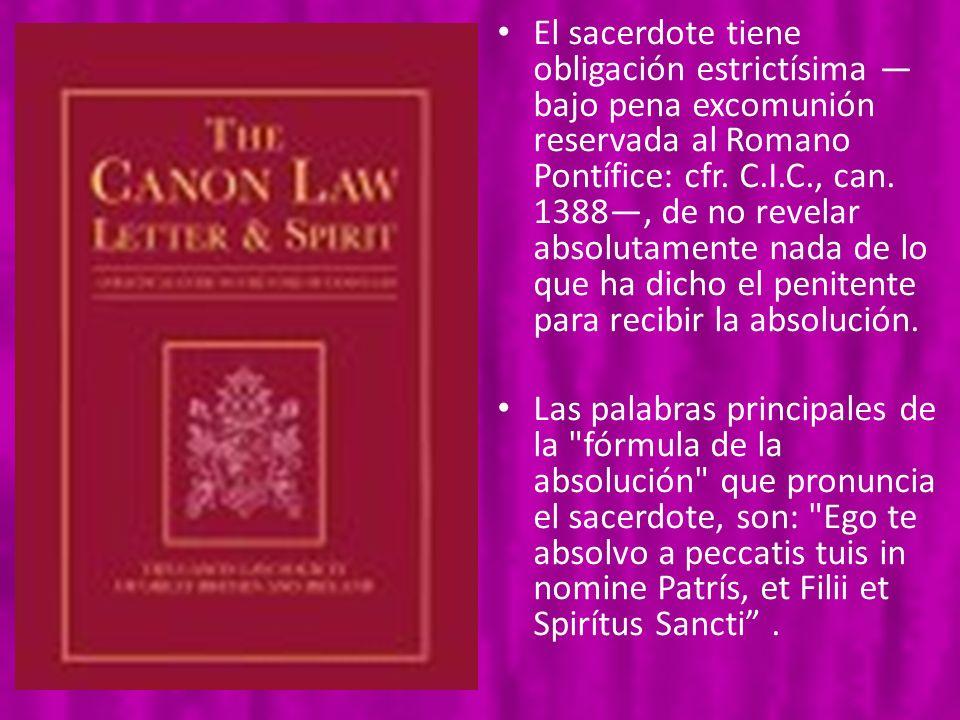 El sacerdote tiene obligación estrictísima bajo pena excomunión reservada al Romano Pontífice: cfr. C.I.C., can. 1388, de no revelar absolutamente nad