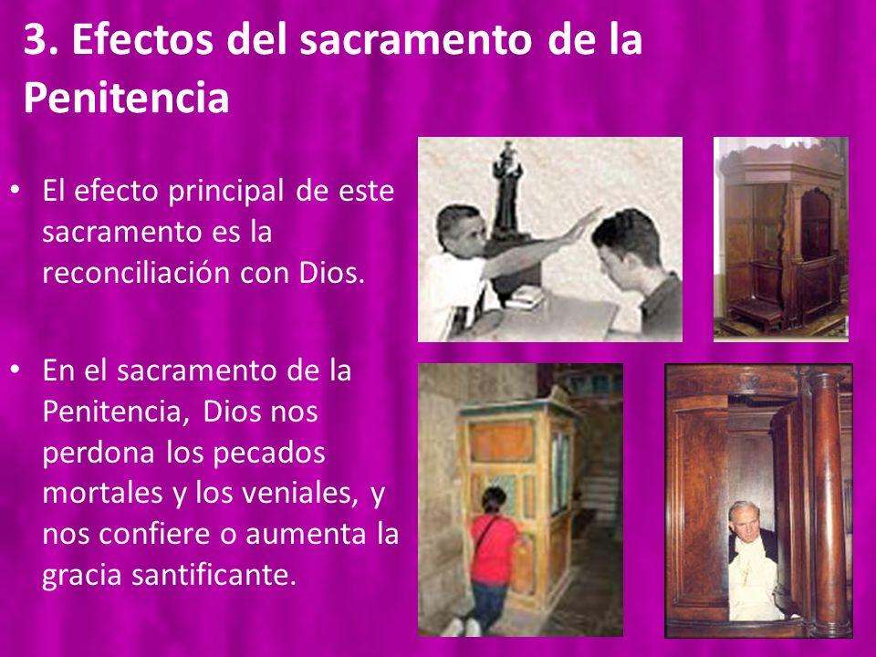 3. Efectos del sacramento de la Penitencia El efecto principal de este sacramento es la reconciliación con Dios. En el sacramento de la Penitencia, Di