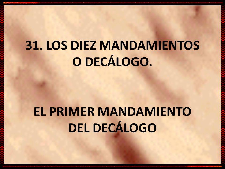 31. LOS DIEZ MANDAMIENTOS O DECÁLOGO. EL PRIMER MANDAMIENTO DEL DECÁLOGO