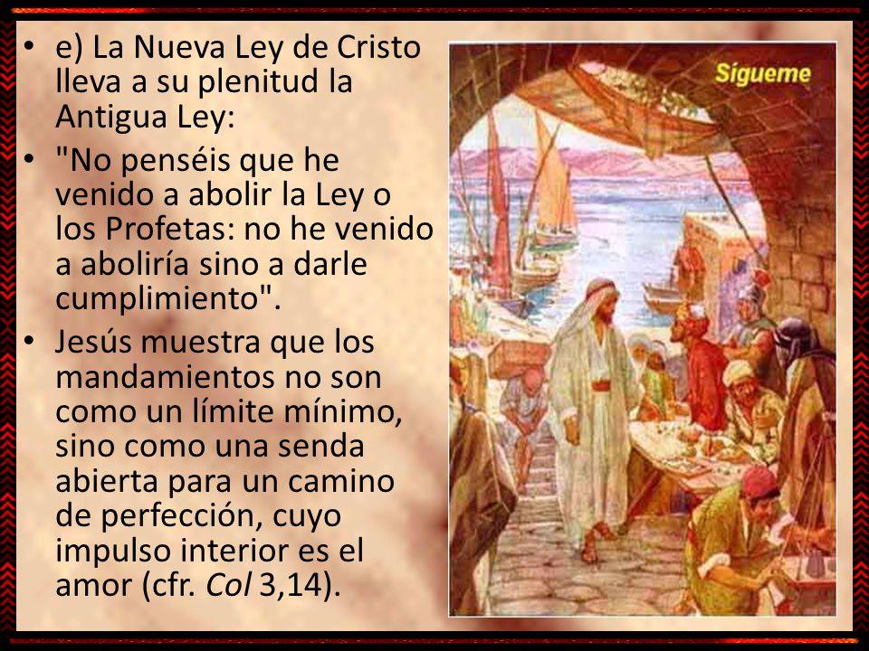 e) La Nueva Ley de Cristo lleva a su plenitud la Antigua Ley: