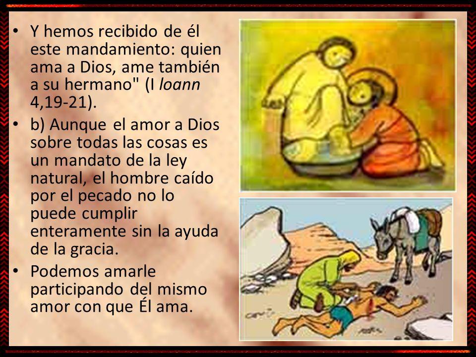 Y hemos recibido de él este mandamiento: quien ama a Dios, ame también a su hermano