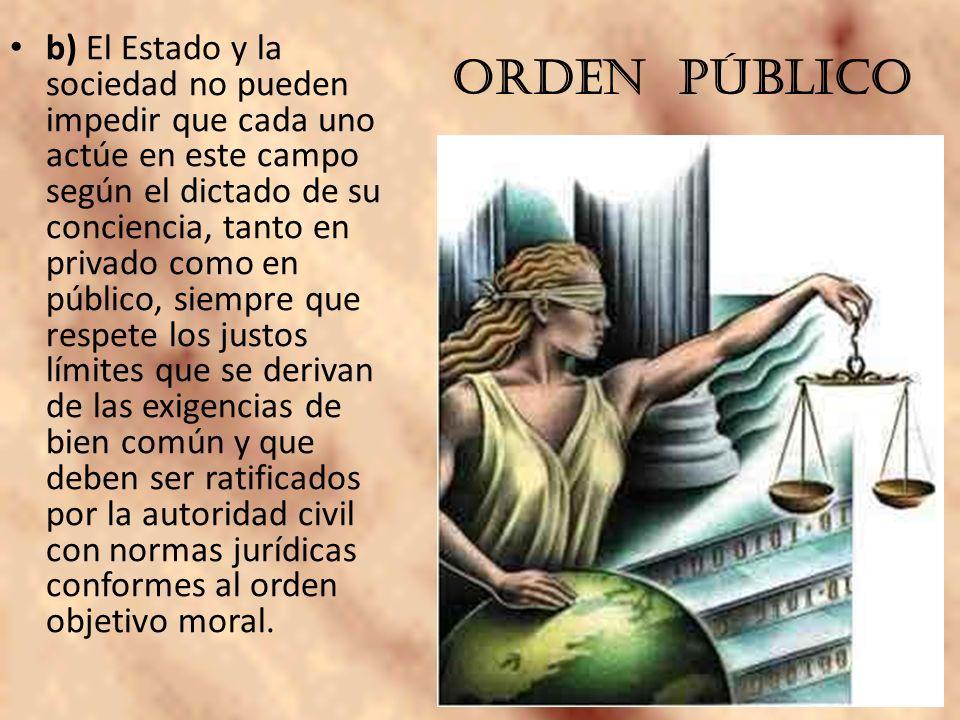 b) El Estado y la sociedad no pueden impedir que cada uno actúe en este campo según el dictado de su conciencia, tanto en privado como en público, sie