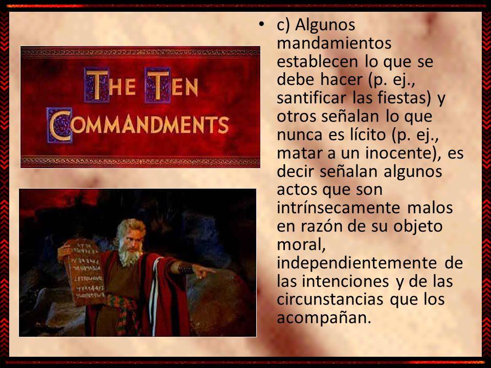c) Algunos mandamientos establecen lo que se debe hacer (p. ej., santificar las fiestas) y otros señalan lo que nunca es lícito (p. ej., matar a un in