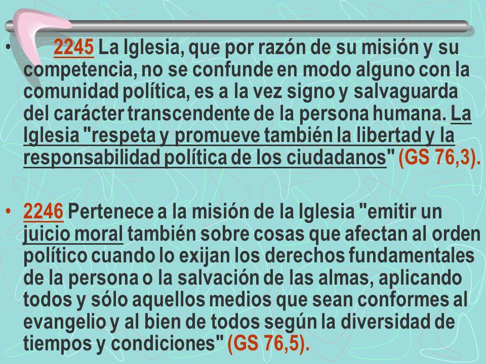 2245 La Iglesia, que por razón de su misión y su competencia, no se confunde en modo alguno con la comunidad política, es a la vez signo y salvaguarda