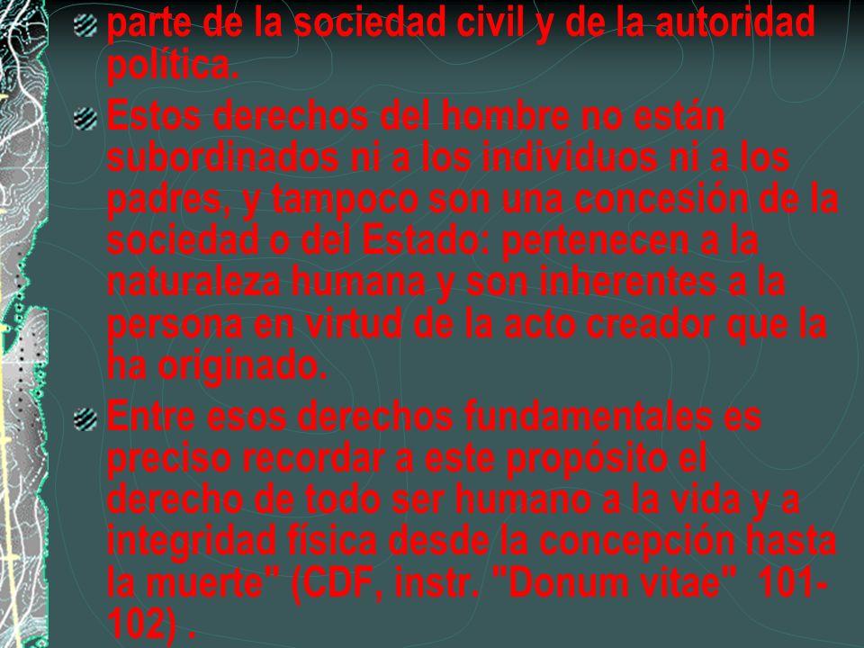 parte de la sociedad civil y de la autoridad política. Estos derechos del hombre no están subordinados ni a los individuos ni a los padres, y tampoco