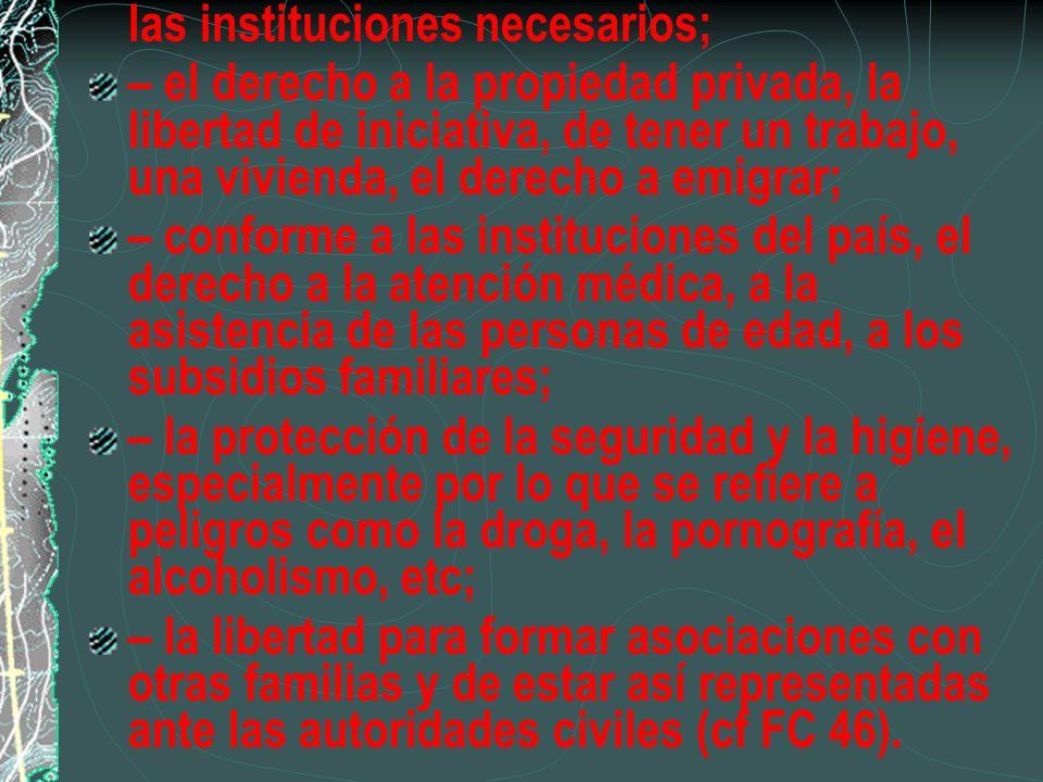 las instituciones necesarios; – el derecho a la propiedad privada, la libertad de iniciativa, de tener un trabajo, una vivienda, el derecho a emigrar;