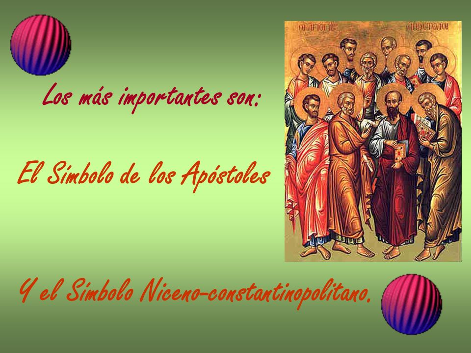 Los más importantes son: El Símbolo de los Apóstoles Y el Símbolo Niceno-constantinopolitano.