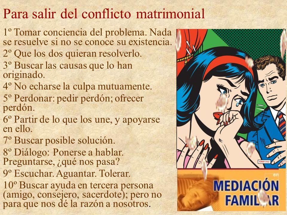 Para salir del conflicto matrimonial 1º Tomar conciencia del problema. Nada se resuelve si no se conoce su existencia. 2º Que los dos quieran resolver
