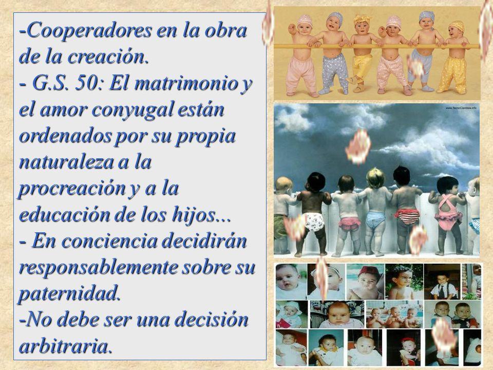 -Cooperadores en la obra de la creación. - G.S. 50: El matrimonio y el amor conyugal están ordenados por su propia naturaleza a la procreación y a la