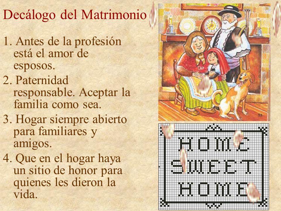 Decálogo del Matrimonio 1. Antes de la profesión está el amor de esposos. 2. Paternidad responsable. Aceptar la familia como sea. 3. Hogar siempre abi