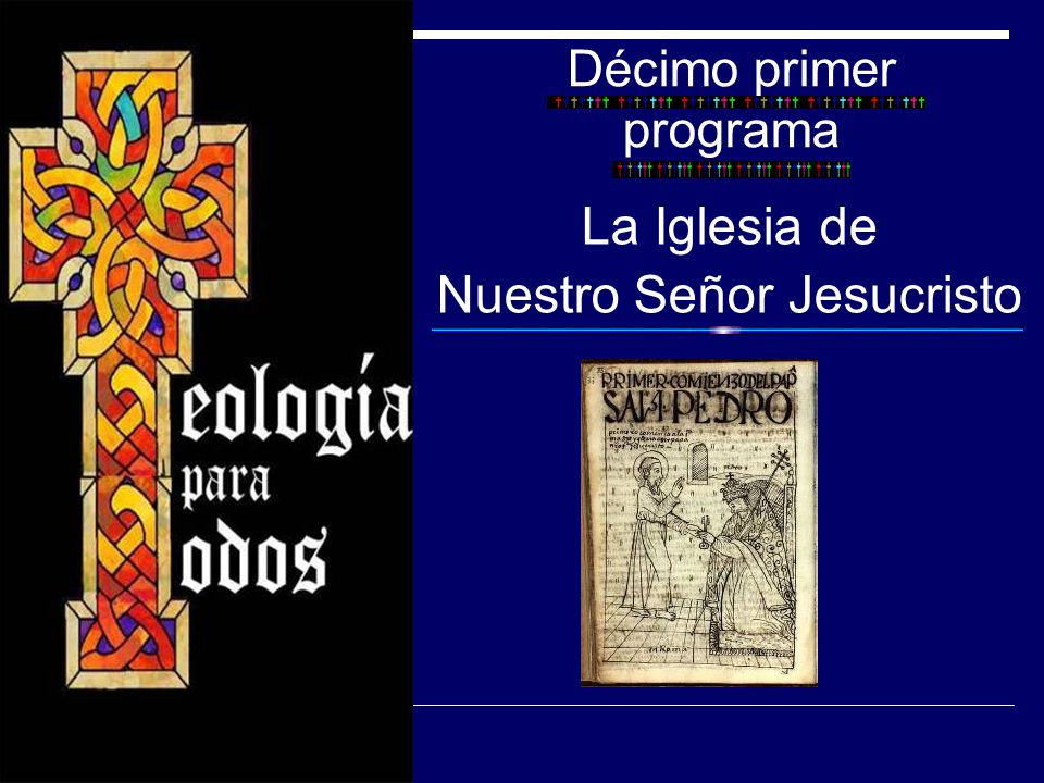 Décimo primer programa La Iglesia de Nuestro Señor Jesucristo