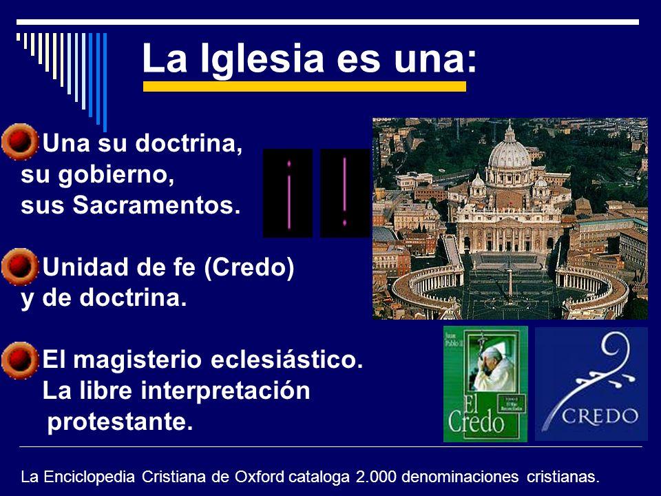 Una su doctrina, su gobierno, sus Sacramentos. Unidad de fe (Credo) y de doctrina. El magisterio eclesiástico. La libre interpretación protestante. La